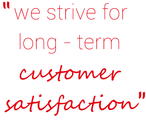 we strive for long-term customer satisfaction