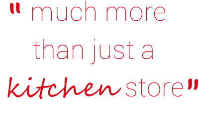 much more than just a kitchen store